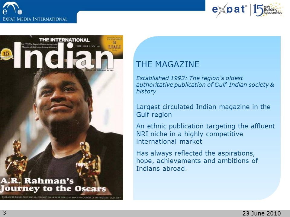 3 23 June 2010 Largest circulated Indian magazine in the Gulf region An ethnic publication targeting the affluent NRI niche in a highly competitive in