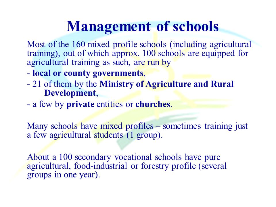 Management of schools Most of the 160 mixed profile schools (including agricultural training), out of which approx.