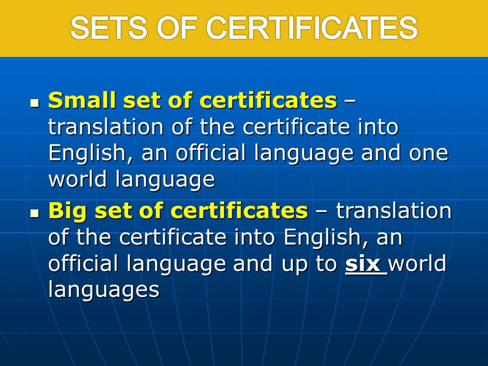 Small set of certificates – translation of the certificate into English, an official language and one world language Small set of certificates – trans