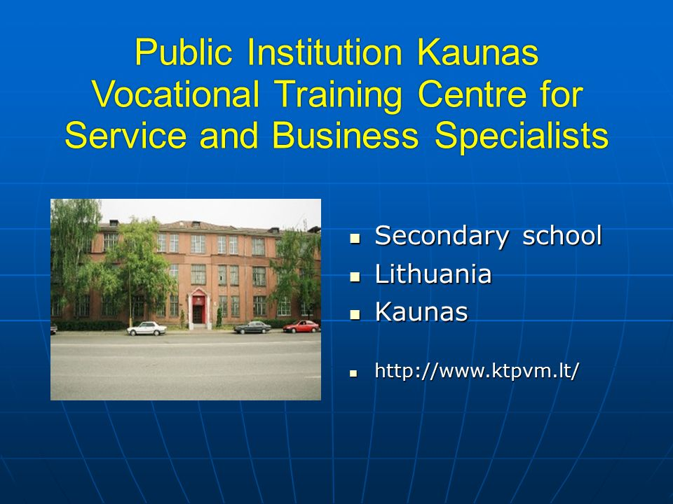 Public Institution Kaunas Vocational Training Centre for Service and Business Specialists Secondary school Secondary school Lithuania Lithuania Kaunas