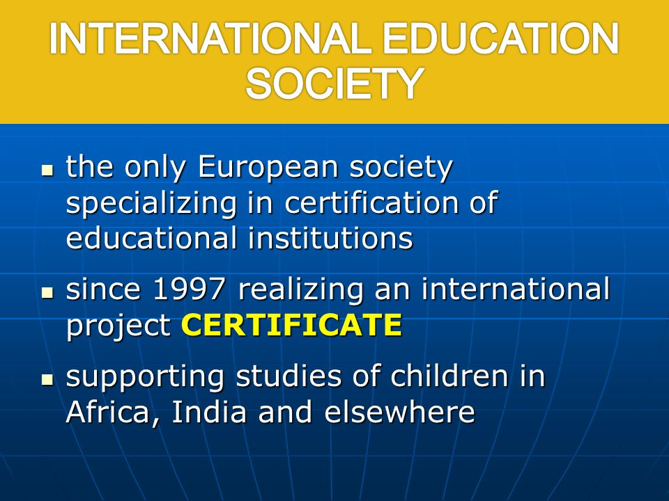 International Education Society the only European society specializing in certification of educational institutions the only European society speciali