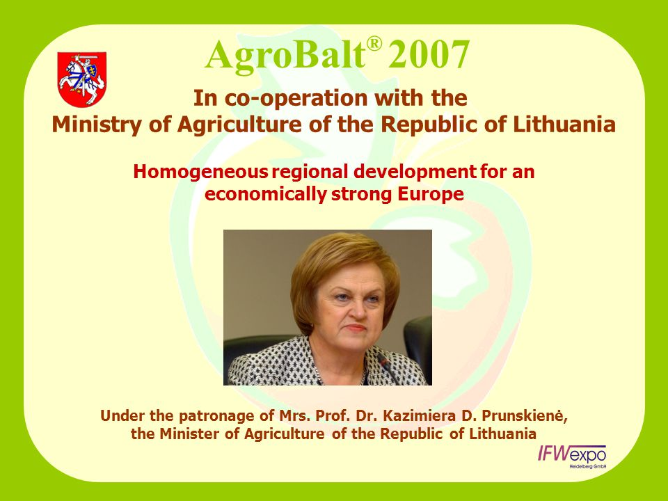 Under the patronage of Mrs. Prof. Dr. Kazimiera D. Prunskienė, the Minister of Agriculture of the Republic of Lithuania Homogeneous regional developme