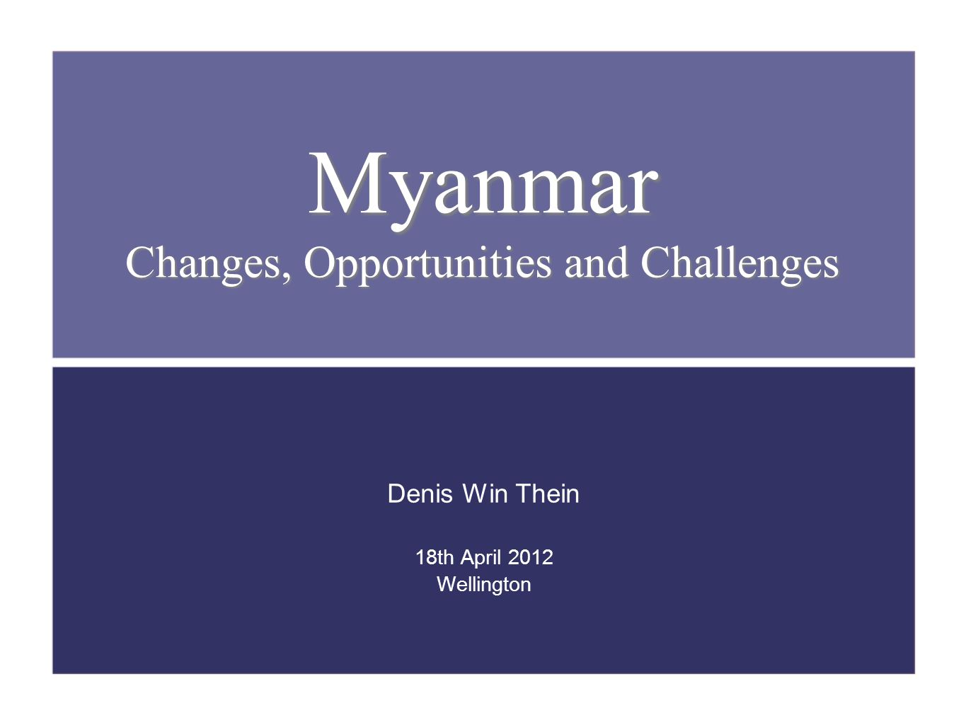 Myanmar Population 58m 85% Buddhist 135 Races and Ethnic groups Area 678,500 square kms (2.5 times of NZ) Largest in mainland SE Asia GDP( PPP ) US$90b Borders with China, India, Laos, Thailand and Bangladesh