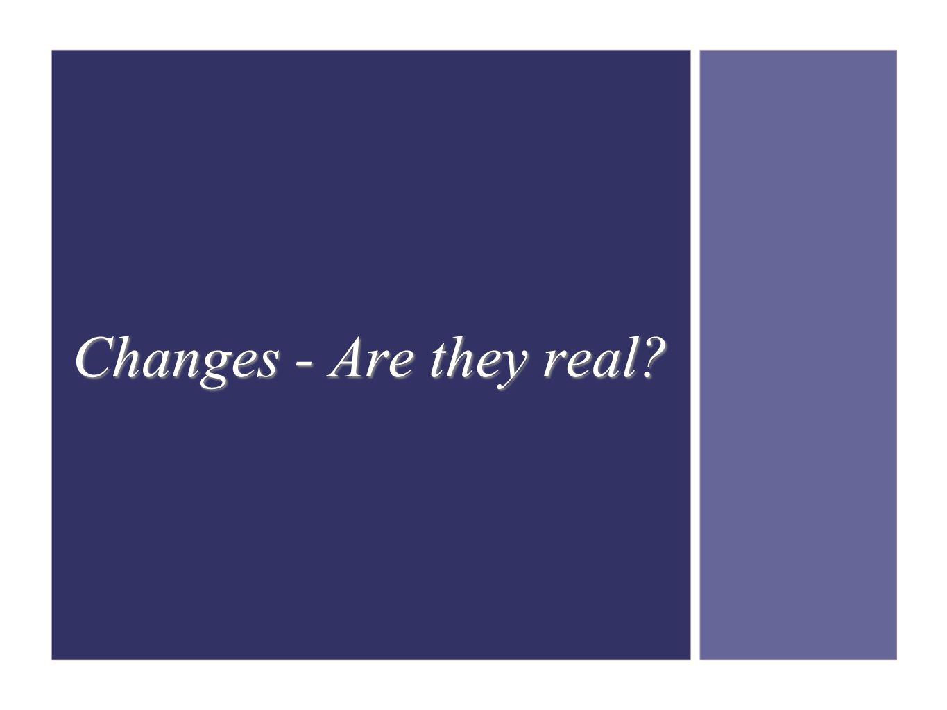 Changes - Are they real?