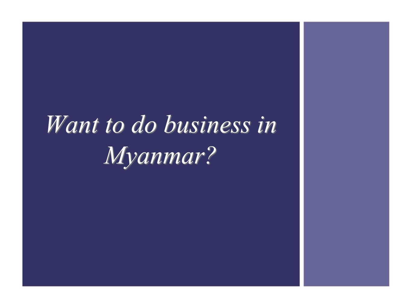 Want to do business in Myanmar
