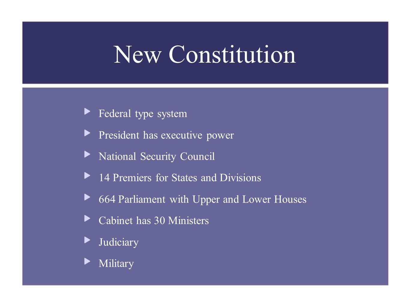 Federal type system President has executive power National Security Council 14 Premiers for States and Divisions 664 Parliament with Upper and Lower H