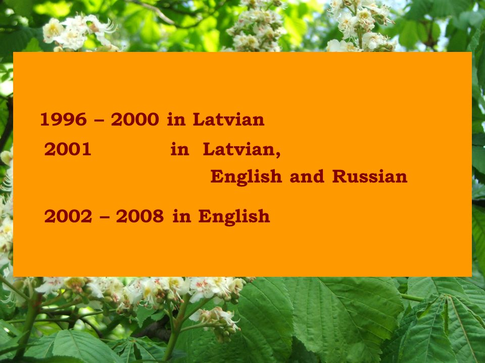 1996 – 2000 in Latvian 2001 in Latvian, English and Russian 2002 – 2008 in English