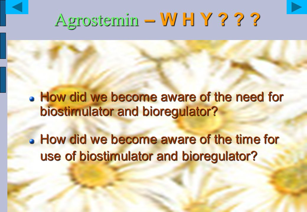 Agrostemin – W H Y ? ? ? How did we become aware of the need for biostimulator and bioregulator? How did we become aware of the time for use of biosti