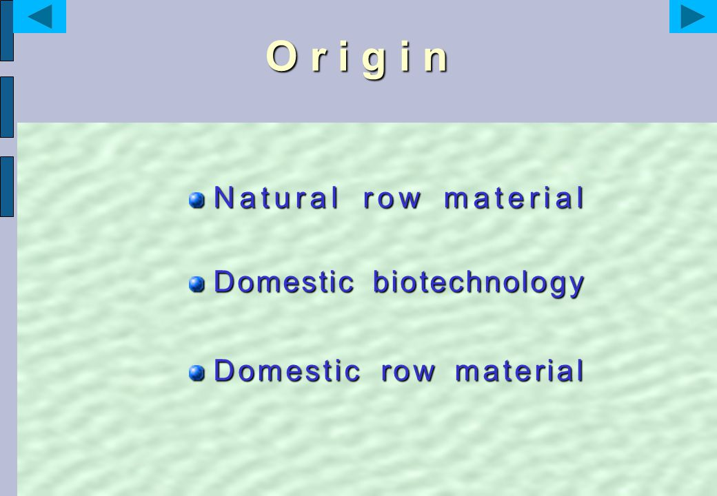 O r i g i n Natural row material Domestic biotechnology Domestic row material