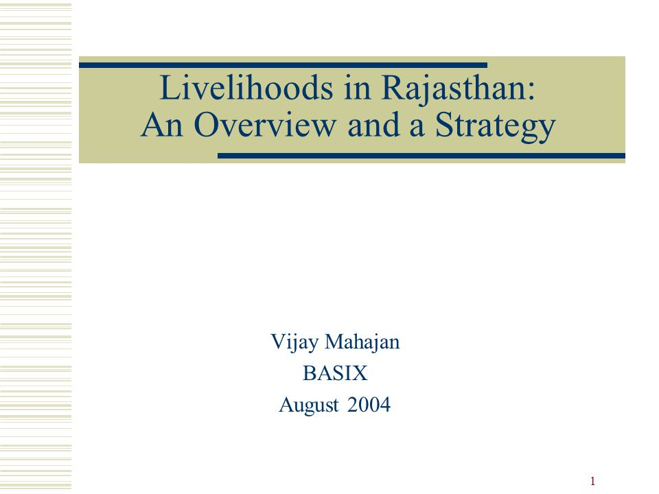 1 Livelihoods in Rajasthan: An Overview and a Strategy Vijay Mahajan BASIX August 2004