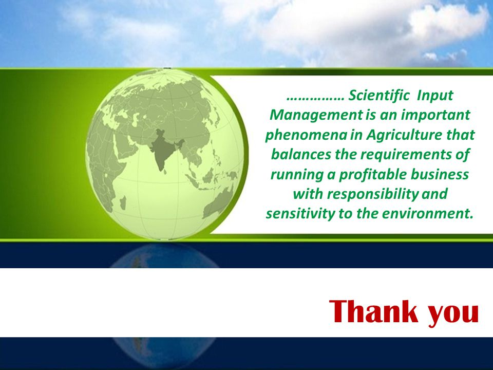 …………… Scientific Input Management is an important phenomena in Agriculture that balances the requirements of running a profitable business with responsibility and sensitivity to the environment.