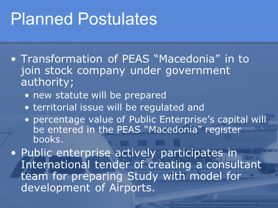 """Planned Postulates Transformation of PEAS """"Macedonia"""" in to join stock company under government authority; new statute will be prepared territorial is"""
