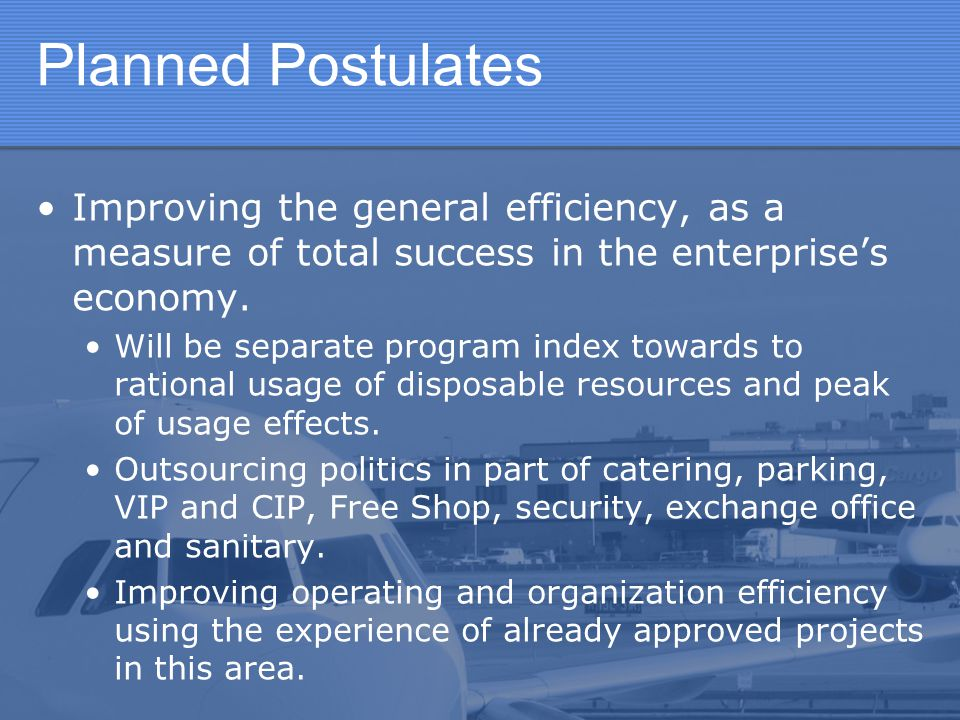 Planned Postulates Improving the general efficiency, as a measure of total success in the enterprise's economy. Will be separate program index towards