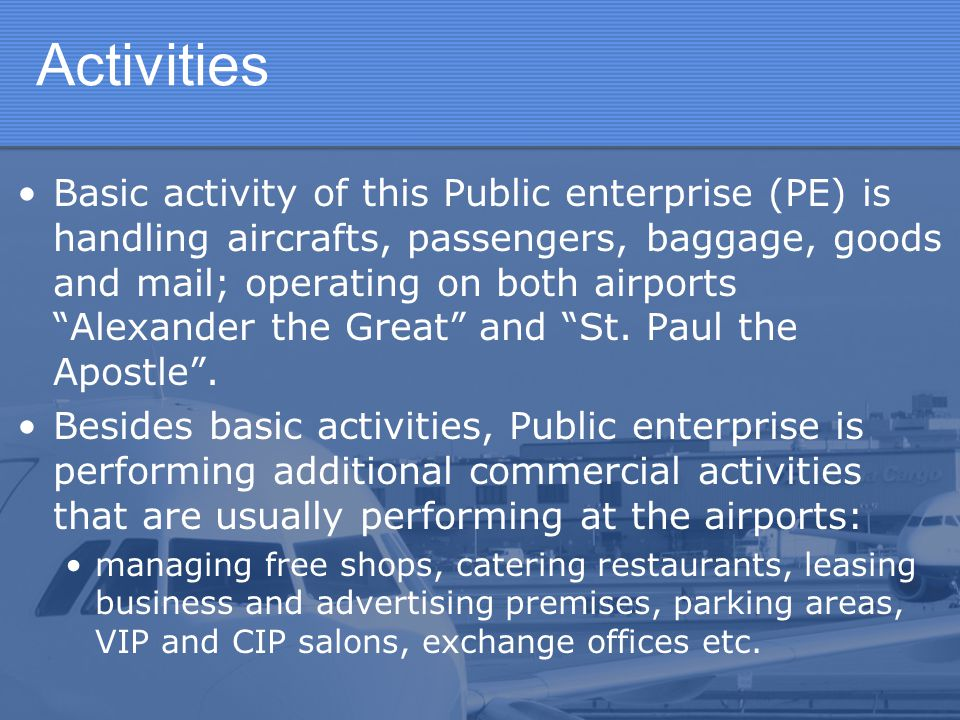 """Activities Basic activity of this Public enterprise (PE) is handling aircrafts, passengers, baggage, goods and mail; operating on both airports """"Alexa"""