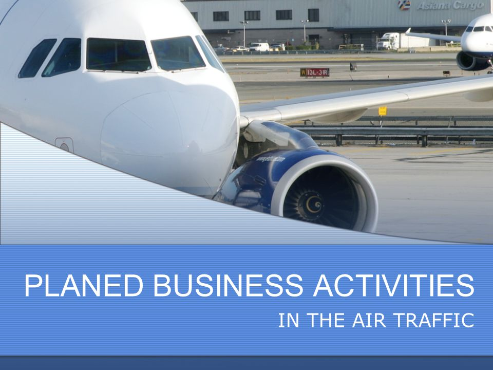 PLANED BUSINESS ACTIVITIES IN THE AIR TRAFFIC