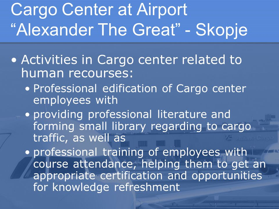 Activities in Cargo center related to human recourses: Professional edification of Cargo center employees with providing professional literature and f