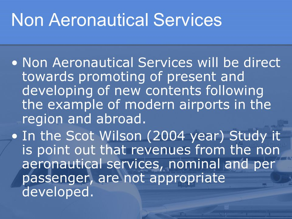 Non Aeronautical Services Non Aeronautical Services will be direct towards promoting of present and developing of new contents following the example o