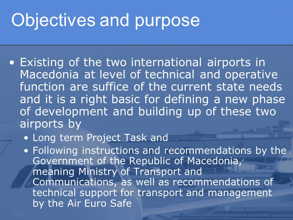 Planned Postulates During year 2007 announcement of international tender for project and realization of Airport Terminal (I phase, refresh of existing building) is planned.