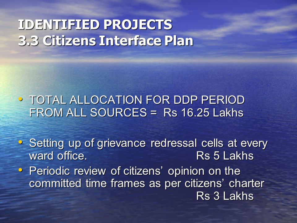 TOTAL ALLOCATION FOR DDP PERIOD FROM ALL SOURCES = Rs 16.25 Lakhs TOTAL ALLOCATION FOR DDP PERIOD FROM ALL SOURCES = Rs 16.25 Lakhs Setting up of grievance redressal cells at every ward office.