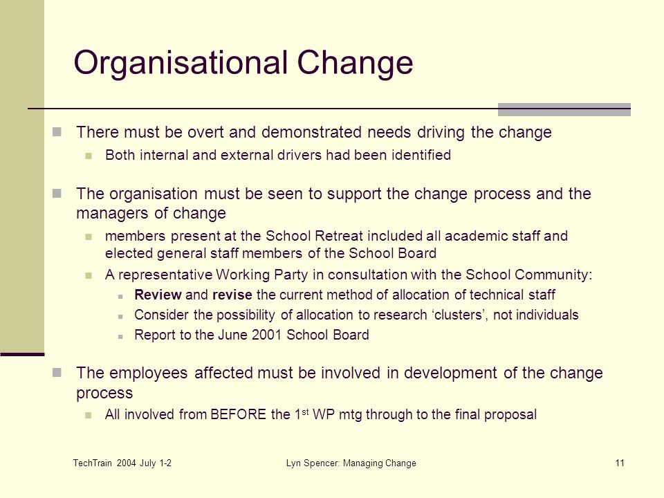 TechTrain 2004 July 1-2 Lyn Spencer: Managing Change11 There must be overt and demonstrated needs driving the change Both internal and external driver