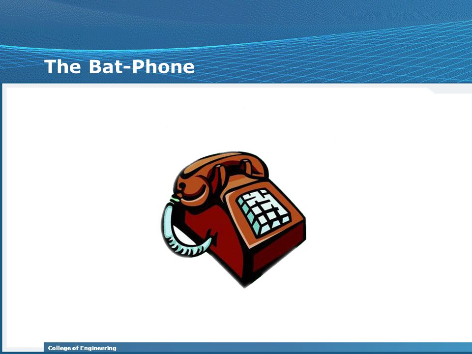 College of Engineering The Bat-Phone
