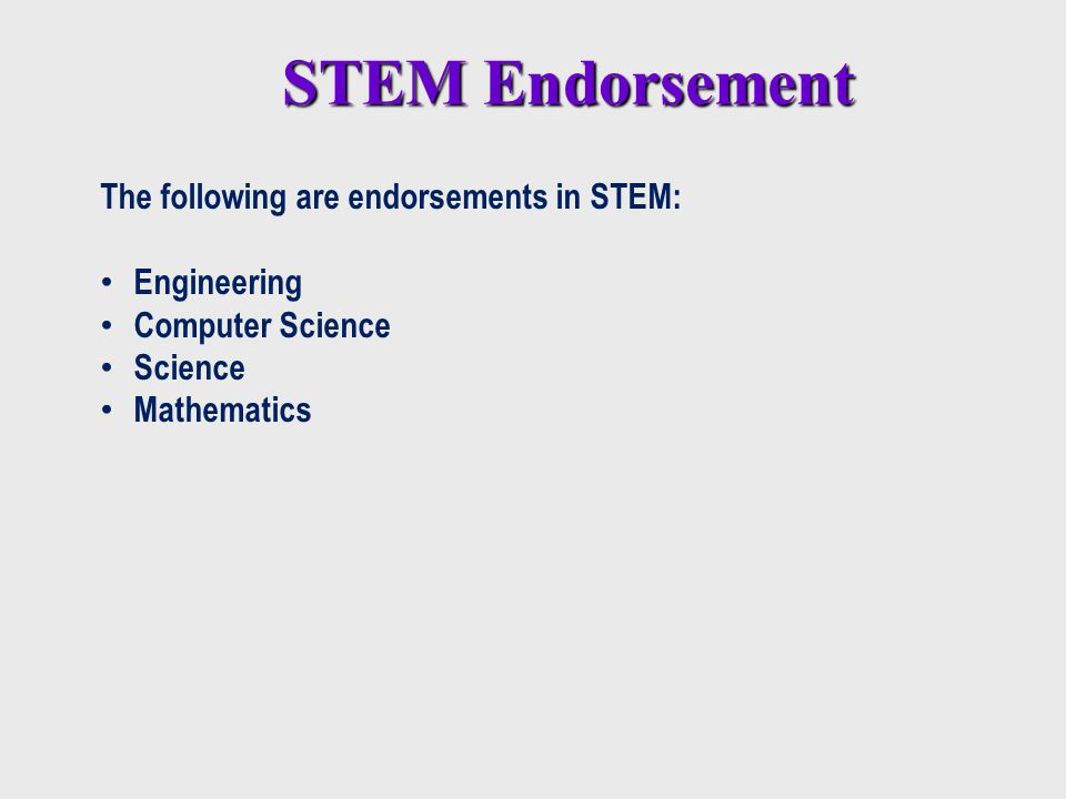 STEM Endorsement The following are endorsements in STEM: Engineering Computer Science Science Mathematics