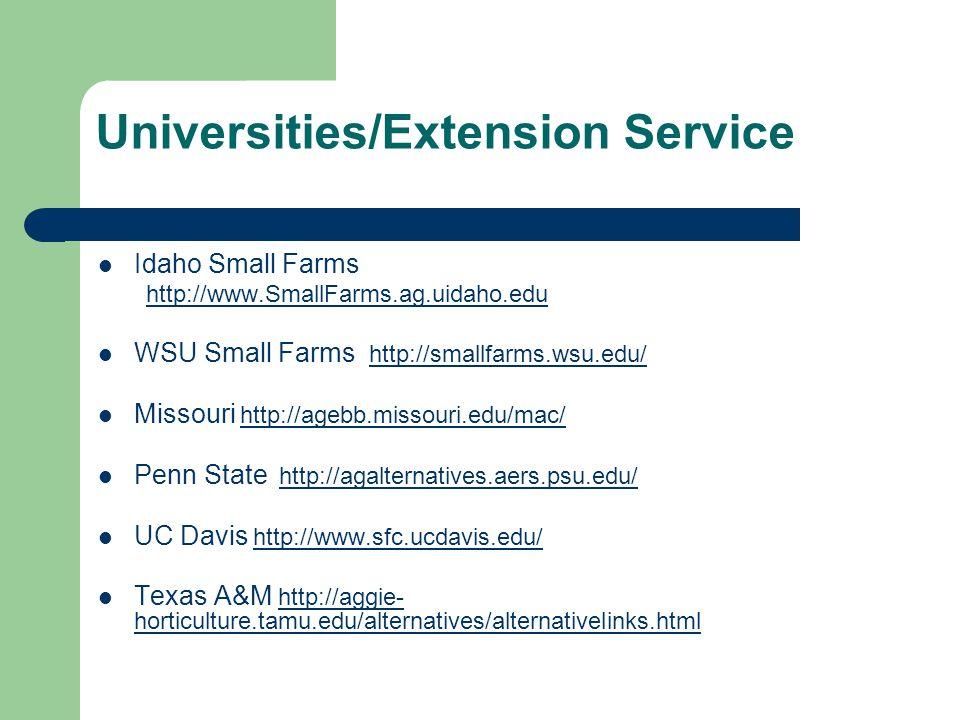 Universities/Extension Service Idaho Small Farms http://www.SmallFarms.ag.uidaho.edu WSU Small Farms http://smallfarms.wsu.edu/ http://smallfarms.wsu.
