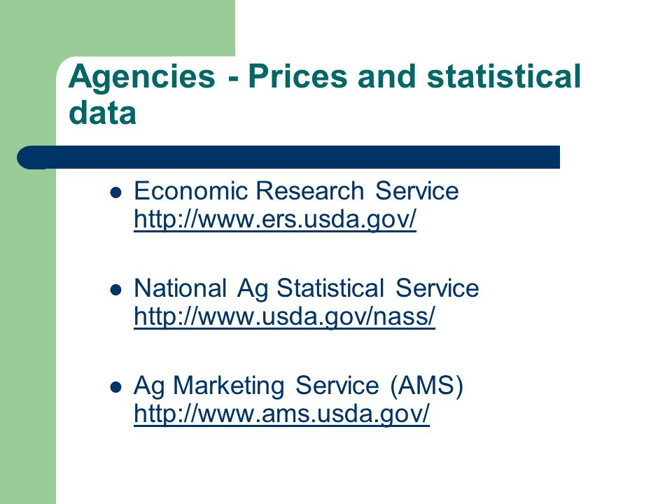 Agencies - Prices and statistical data Economic Research Service http://www.ers.usda.gov/ http://www.ers.usda.gov/ National Ag Statistical Service htt