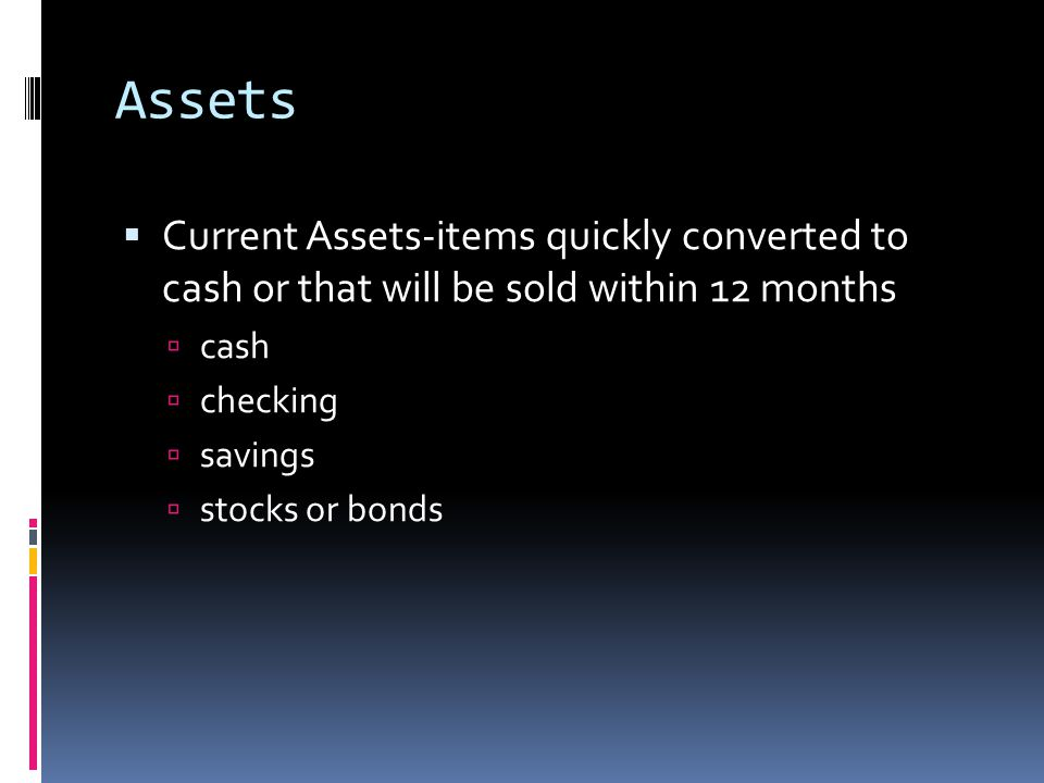 Assets  Things that one owns and completely pays for.
