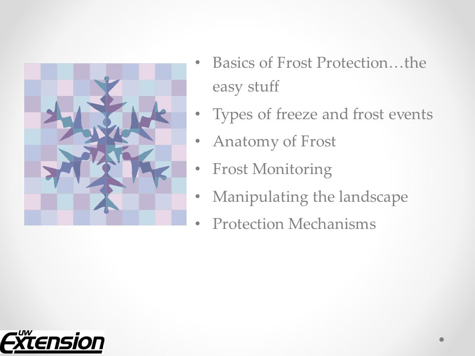 Basics of Frost Protection…the easy stuff Types of freeze and frost events Anatomy of Frost Frost Monitoring Manipulating the landscape Protection Mec