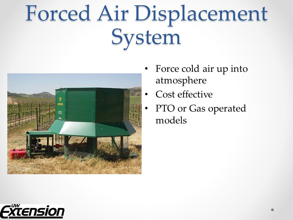Forced Air Displacement System Force cold air up into atmosphere Cost effective PTO or Gas operated models