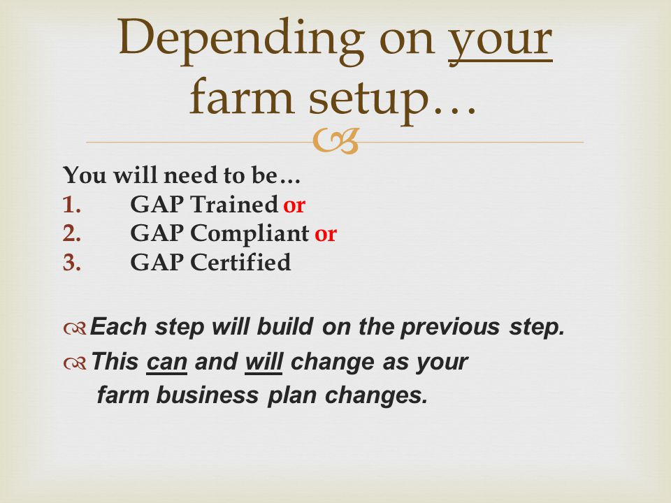  You will need to be… 1.GAP Trained or 2.GAP Compliant or 3.GAP Certified  Each step will build on the previous step.  This can and will change as