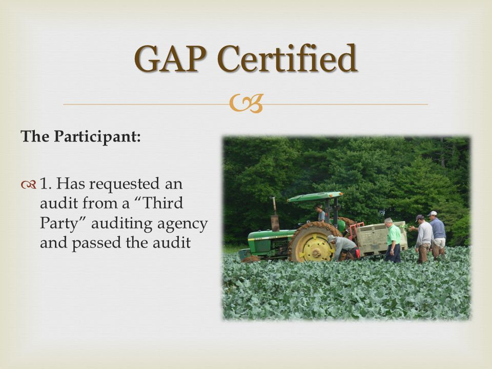 " The Participant:  1. Has requested an audit from a ""Third Party"" auditing agency and passed the audit GAP Certified"