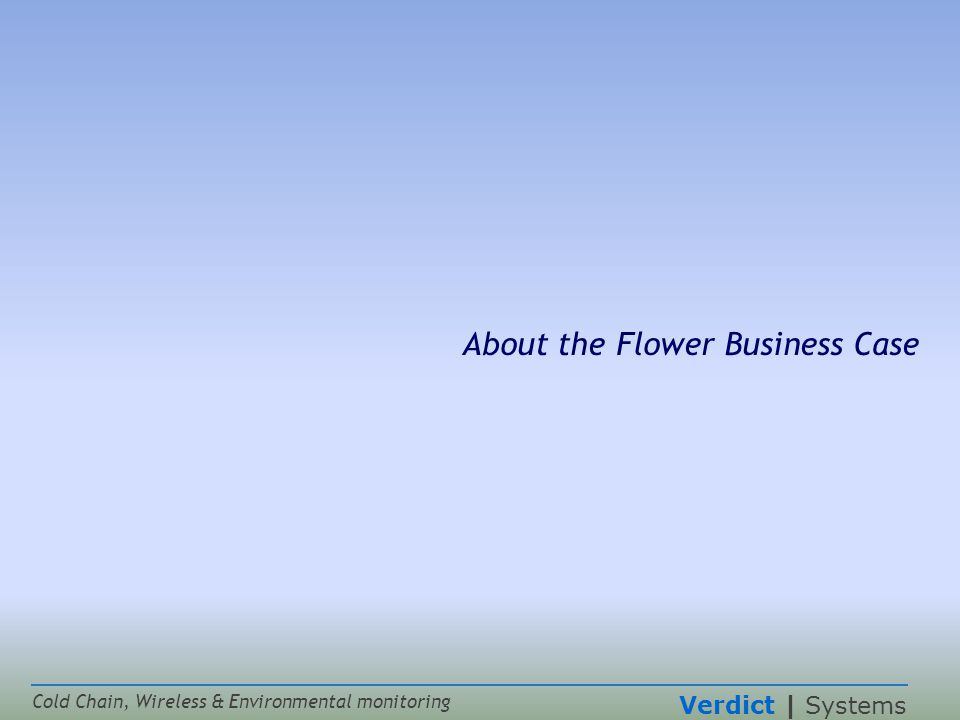 Verdict | Systems Cold Chain, Wireless & Environmental monitoring About the Flower Business Case
