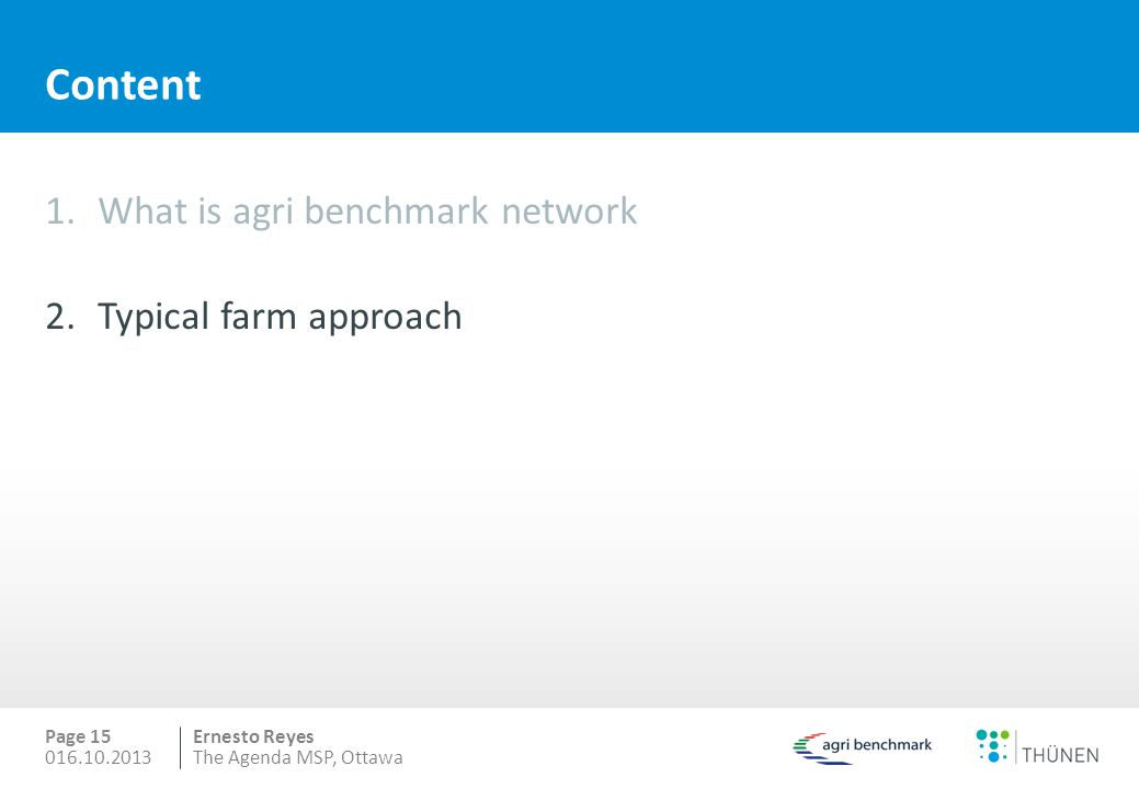 Ernesto Reyes Content 1.What is agri benchmark network 2.Typical farm approach Page 15 016.10.2013The Agenda MSP, Ottawa