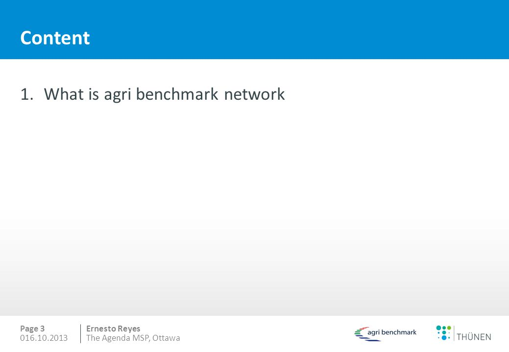 Ernesto Reyes Content 1.What is agri benchmark network Page 3 016.10.2013The Agenda MSP, Ottawa