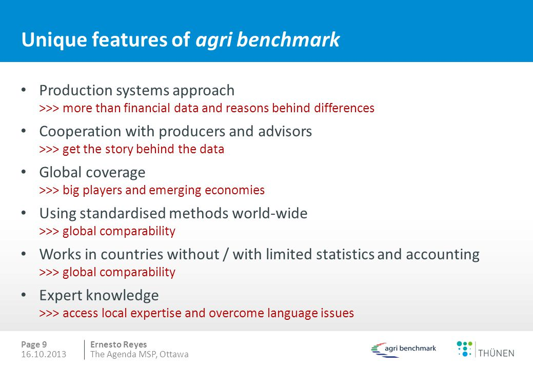 Ernesto Reyes Unique features of agri benchmark Production systems approach >>> more than financial data and reasons behind differences Cooperation wi