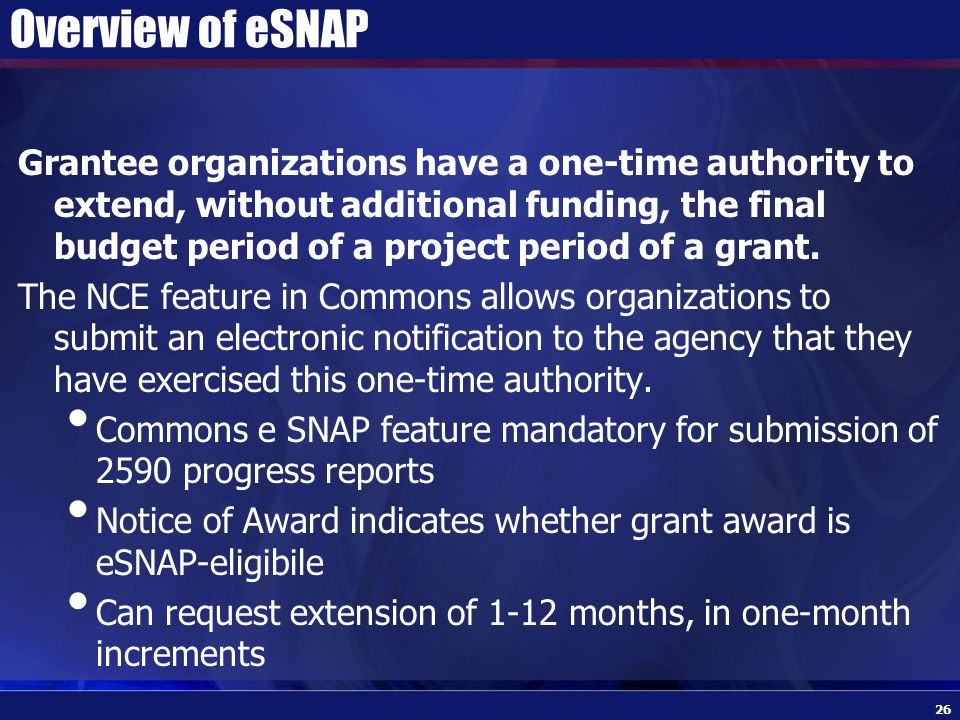 Overview of eSNAP Grantee organizations have a one-time authority to extend, without additional funding, the final budget period of a project period of a grant.