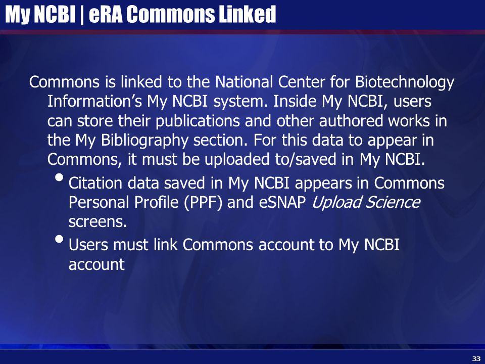 My NCBI | eRA Commons Linked Commons is linked to the National Center for Biotechnology Information's My NCBI system.