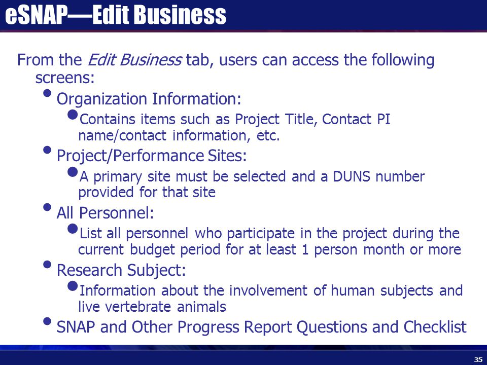 eSNAP—Edit Business From the Edit Business tab, users can access the following screens: Organization Information: Contains items such as Project Title, Contact PI name/contact information, etc.