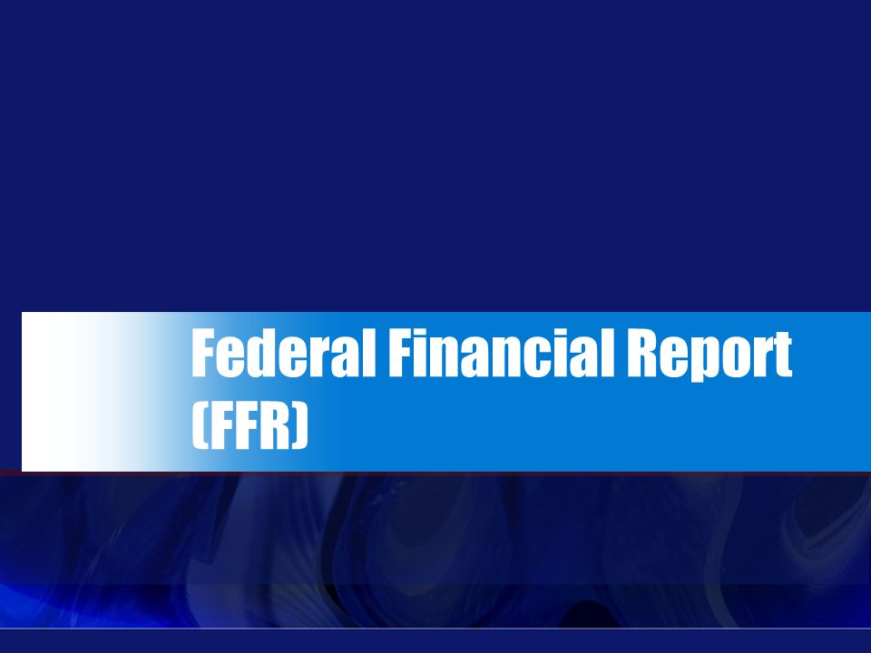 Federal Financial Report (FFR)