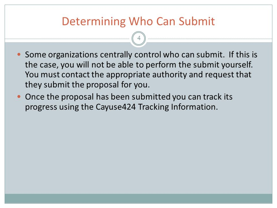 Determining Who Can Submit 4 Some organizations centrally control who can submit. If this is the case, you will not be able to perform the submit your