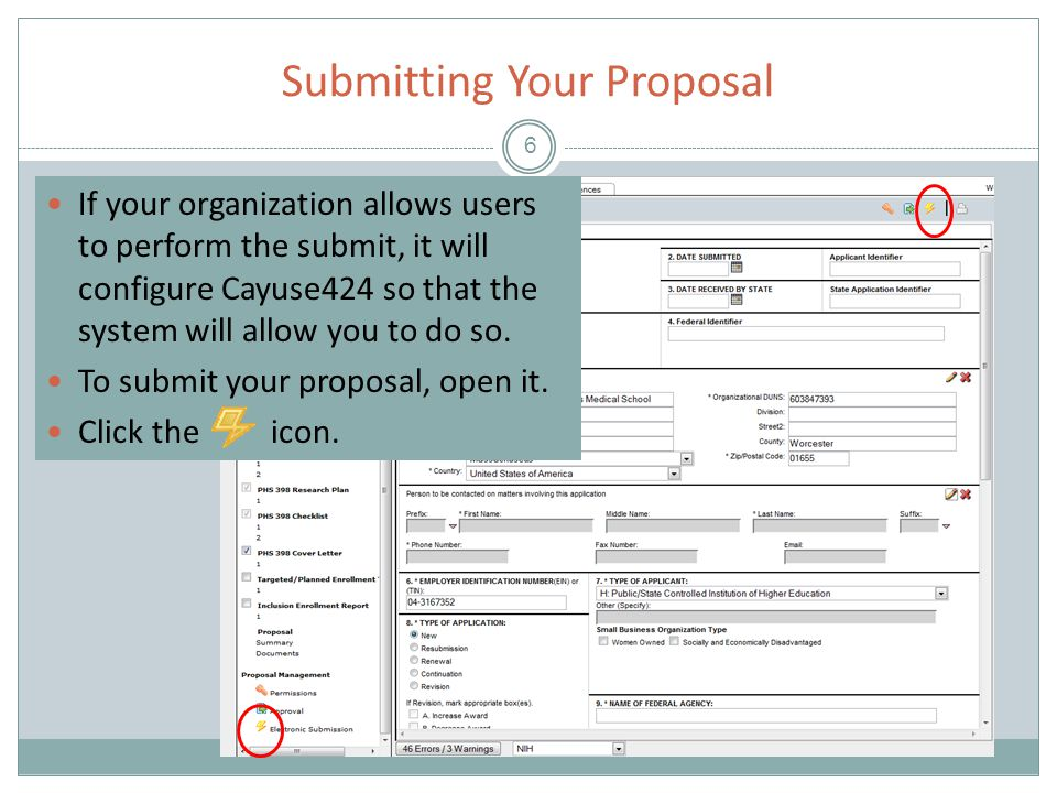 Submitting Your Proposal 6 If your organization allows users to perform the submit, it will configure Cayuse424 so that the system will allow you to do so.