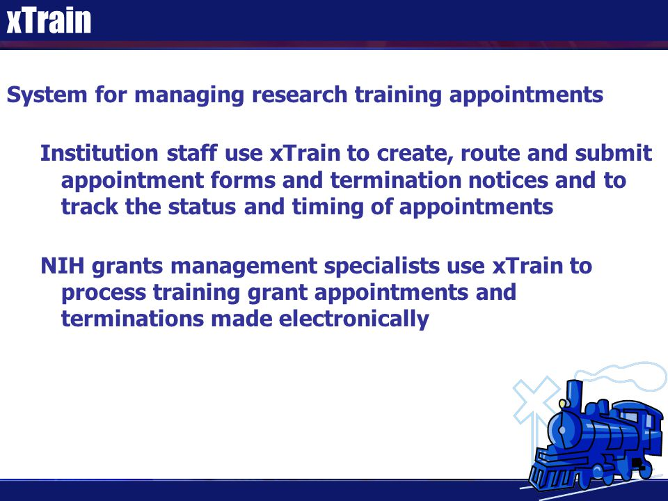 System for managing research training appointments Institution staff use xTrain to create, route and submit appointment forms and termination notices