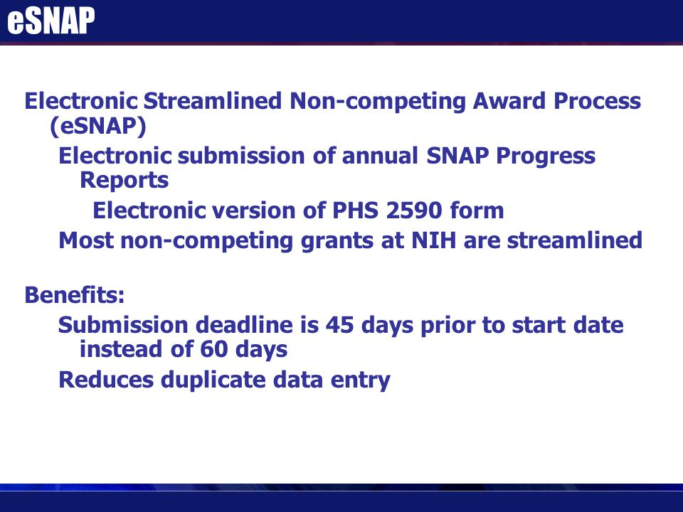 Electronic Streamlined Non-competing Award Process (eSNAP) Electronic submission of annual SNAP Progress Reports Electronic version of PHS 2590 form M