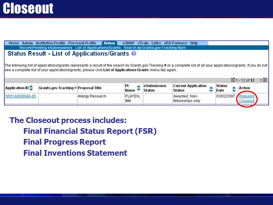 The Closeout process includes: Final Financial Status Report (FSR) Final Progress Report Final Inventions Statement