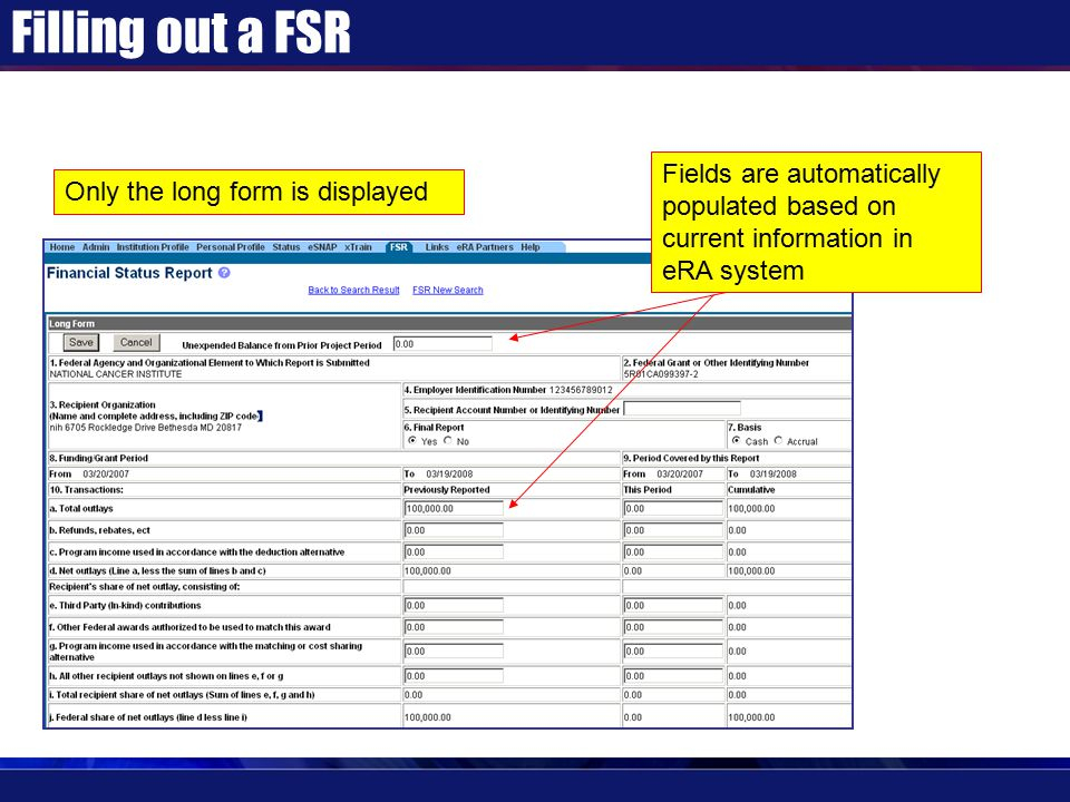 Filling out a FSR Only the long form is displayed Fields are automatically populated based on current information in eRA system