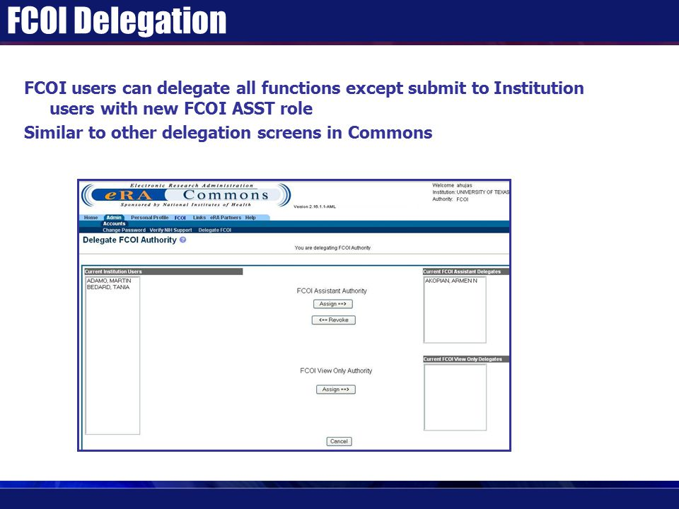 FCOI Delegation FCOI users can delegate all functions except submit to Institution users with new FCOI ASST role Similar to other delegation screens in Commons