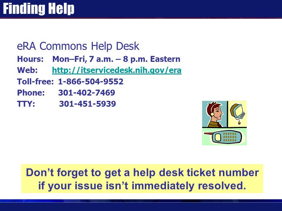 Finding Help eRA Commons Help Desk Hours: Mon–Fri, 7 a.m. – 8 p.m. Eastern Web: http://itservicedesk.nih.gov/erahttp://itservicedesk.nih.gov/era Toll-