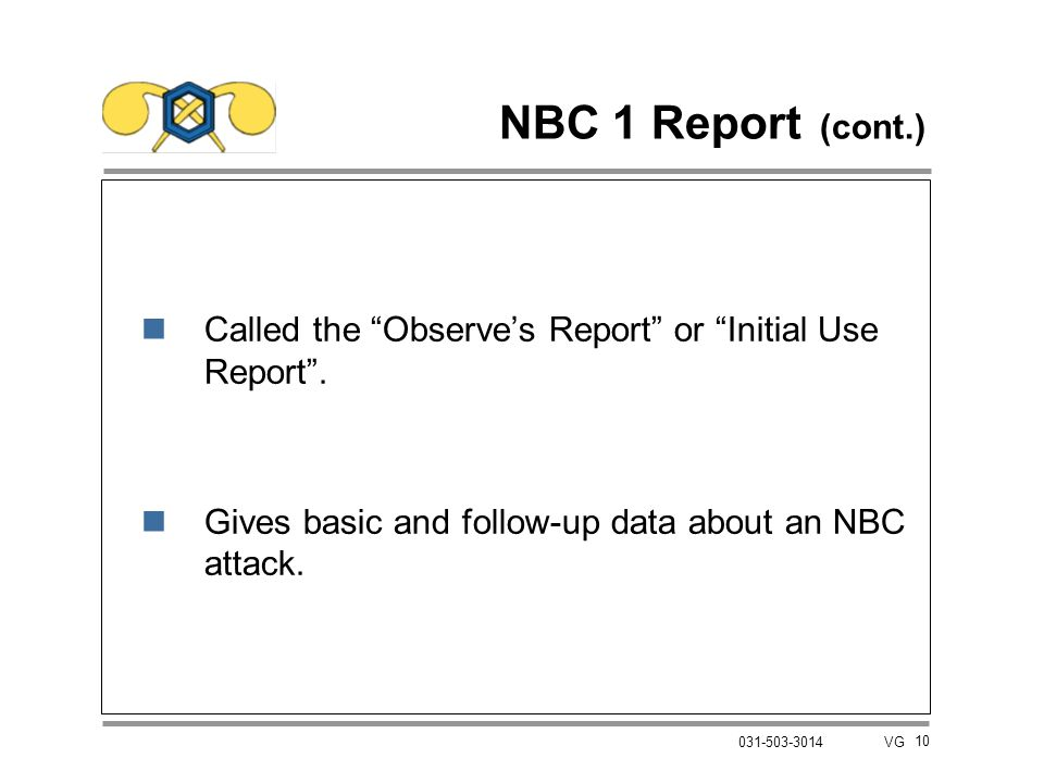 """10 031-503-3014 VG NBC 1 Report (cont.) nCalled the """"Observe's Report"""" or """"Initial Use Report"""". nGives basic and follow-up data about an NBC attack."""
